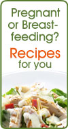 Pregnant or Breast-feeding? Recipes for you