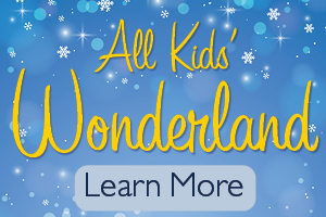AllKids Wonderand - Support the Holidays for our patients and their families